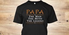 """Limited Edition """"PAPA The Legend"""" shirtis a must-have for your collection. NOT SOLD IN STORES.Click""""Green Order Button""""to get one before they are gone.CAMPAIGN WILL END SOON AND GO TO PRINT SO RESERVE YOURS TODAY!  Click """"Reserve it now"""" to Choose Size.   Buy 2 or moreand save on shipping!    Available as T-shirts,V-neck and Long-sleeves. Select the style you want from the menu below.  Premium materials. 100% Designed, Made and Shipped in the USA!  Need Help Ordering?Call Support…"""