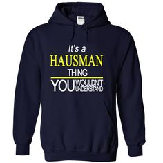 """[Top tshirt name printing] Its a HAUSMAN thing  Coupon 15%  If You are a HAUSMAN You UnderstandEveryone else has no idea  Get This """"Its A HAUSMAN Thing"""" T- Shirt. This makes the perfect gift for any HAUSMAN! Available as unisex tee womens tee and hoodie  Tshirt Guys Lady Hodie  TAG YOUR FRIEND SHARE and Get Discount Today Order now before we SELL OUT  Camping a backer thing you wouldnt understand sweatshirt a hausman"""