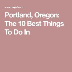 Portland, Oregon: The 10 Best Things To Do In