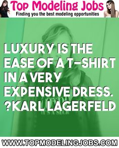 Luxury Is The Ease Of A T-shirt In A Very Expensive Dress. ?karl Lagerfeld... URL: http://www.topmodelingjobs.com/ Tags: #modeling #needajob #needmoney #fashion #modeling #model