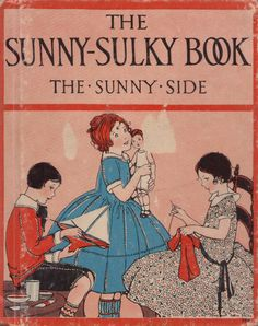 """The Sunny-Sulky Book"" by Sarah Cory Rippey, author of the ""Goody-Naughty Book."" Pub. by Rand McNally & Co. in 1935, cw in 1915. ""This book is different….The Sunny stories begin on one side, and the Sulky stories begin on the other side, and they meet in the middle."" Blanche Fisher Wright is listed in one bibliography as the artist for this book, & I believe the color illustrations are by her. The black and white sketches are done by Mary L. Spoor."