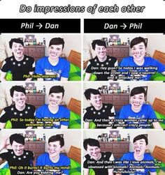 Dan being Phil and Phil being Dan.