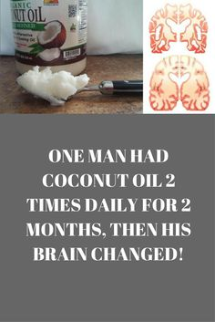 One Man Had Coconut Oil 2 Times Daily For 2 Months, Then His Brain Changed!