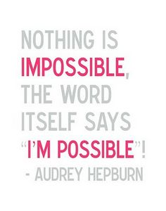 I'm POSSIBLE!  Get over your FEAR of doing something wrong!