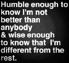 When it comes to my family (the Peterman's) I know I'm definitely different than all of them. I have compassion and respect, and truth.