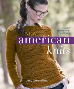 New American Knits: Classic Sportswear Patterns by Amy Christoffers.