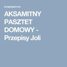 AKSAMITNY PASZTET DOMOWY - Przepisy Joli