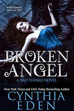 Broken Angel (Bad Things Book 4) by Cynthia Eden https://www.amazon.com/dp/B01LXV4MCT/ref=cm_sw_r_pi_dp_x_8liuybW31C6BQ