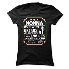 nonna, ONE WHO BREAKS RULES AND LOVES EVERY SECOND OF IT T Shirts, Hoodies Sweatshirts. Check price ==► http://store.customtshirts.xyz/go.php?u=https://www.sunfrog.com/Names/nonna-ONE-WHO-BREAKS-RULES-AND-LOVES-EVERY-SECOND-OF-IT-Ladies.html?41382