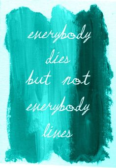 """""""everybody dies, but not every body lives""""  follow more picture #quotes #wocado"""