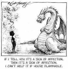 Since Trial By Fire is coming out soon (April I decided to post some dragon humor. Do you believe in dragons? Fantasy Dragon, Dragon Art, Fantasy Art, Dragon Comic, Dragon Tales, Pet Dragon, Magical Creatures, Fantasy Creatures, Dragon Quotes