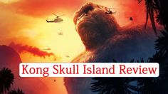 Kong Skull Island 2017 Review- Movie Review