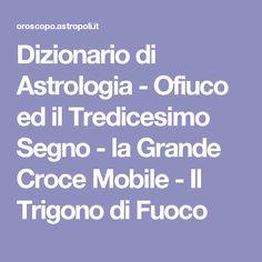 Dizionario di Astrologia - Ofiuco ed il Tredicesimo Segno - la Grande Croce Mobile - Il Trigono di Fuoco
