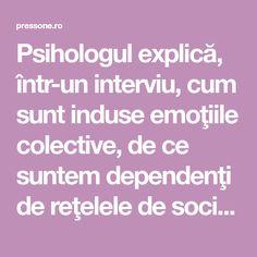 Psihologul explică, într-un interviu, cum sunt induse emoţiile colective, de ce suntem dependenţi de reţelele de socializare şi de ce eşecul rapid e folositor.