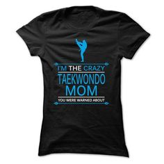 Cool I am the crazy Taekwondo mom Shirts & Tees