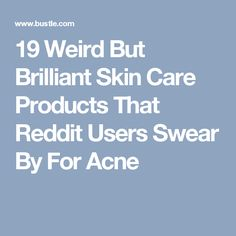 19 Weird But Brilliant Skin Care Products That Reddit Users Swear By For Acne