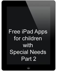 At the List of Free iPad Apps for children with Special Needs: Part 2 you will find 14 more Free iPad Apps for students with Special Needs and 4 for Teachers!