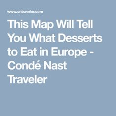 This Map Will Tell You What Desserts to Eat in Europe - Condé Nast Traveler German Christmas Cookies, German Christmas Markets, Cherry Clafoutis, Most Popular Desserts, Pastry Shop, Interactive Map, Served Up, Cavities, Macaroons