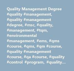 Quality Management Degree #quality #management, #quality #management #degree, #msc, #quality, #management, #tqm, #environmental #management, #ems, #qms #course, #qms, #qm #course, #quality #management #course, #qa #course, #quality #control #program, #quality #improvement #program, #total #quality #management…