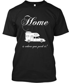 Home is where you park it! | Teespring