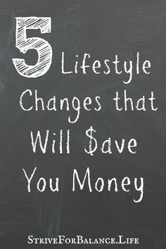 5 Lifestyle changes that will save you money. Number 1 is a HUGE savings and seriously simple!