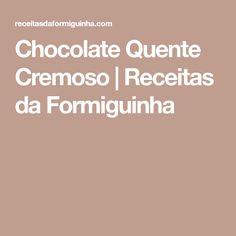 Chocolate Quente Cremoso | Receitas da Formiguinha