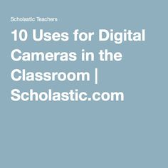 10 Uses for Digital Cameras in the Classroom   Scholastic.com
