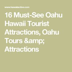 16 Must-See Oahu Hawaii Tourist Attractions, Oahu Tours & Attractions
