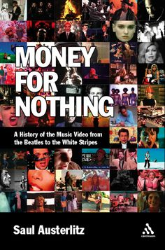Money for Nothing: A History of the Music Video from the Beatles to the White Stripes: Amazon.co.uk: Saul Austerlitz: Books