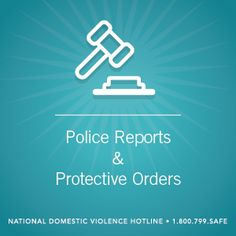 National Domestic Violence Hotline - Quick Look: Police Reports and Protective Orders