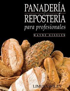 Books - Libros - Esta obra proporciona una base teórica y práctica para elaborar productos de panadería y repostería de alta calidad.