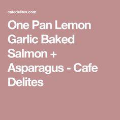 One Pan Lemon Garlic Baked Salmon + Asparagus - Cafe Delites