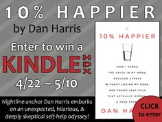"""""""10% Happier"""" by Dan Harris is receiving glowing reviews! Enter to win a Kindle HDX and learn more."""
