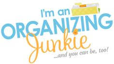 Start Here - I'm an Organizing Junkie....Unbelievable the amount of organizing tips!
