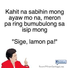 Hugot Lines Tagalog Funny, Tagalog Quotes Hugot Funny, Hugot Quotes, Filipino Quotes, Pinoy Quotes, Tagalog Love Quotes, Miriam Defensor Santiago, Patama Quotes, Filipino Culture