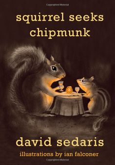 Booktopia has Squirrel Seeks Chipmunk, A Wicked Bestiary by David Sedaris. Buy a discounted Paperback of Squirrel Seeks Chipmunk online from Australia's leading online bookstore. David Sedaris, Amy Sedaris, Great Books, New Books, Books To Read, This Is A Book, The Book, Ian Falconer, Mentor Texts