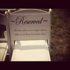 "A reserved seat for our passed loved ones! At my wedding it will read ""reserved... we know you'd be with us today if heaven wasn't so far away."" In memory of ....."