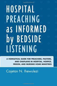Hospital Preaching As Informed By Bedside Listening A Homiletical Guide For Preachers Pastors Nursing Homeshospicepastorprisonministry Hospitalsblogging