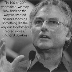 Richard Dawkins. I believe that will be the case.  Glad I am vegan