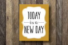 Today is a New Day  8x10 Printable  by TheLionAndTheLark on Etsy, $5.00