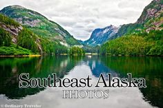 See What You're Missing in Southeast Alaska - Ordinary Traveler