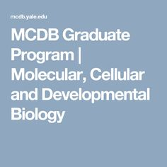 MCDB Graduate Program  | Molecular, Cellular and Developmental Biology