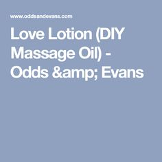 Love Lotion (DIY Massage Oil) - Odds & Evans