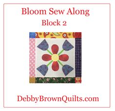 Debby Brown Quilts: Bloom Sew Along, Block Two