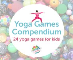 24 brilliant fun yoga games for kids - great for camps, classrooms and PhysEd