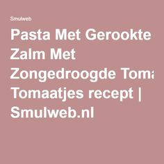 Pasta Met Gerookte Zalm Met Zongedroogde Tomaatjes recept | Smulweb.nl