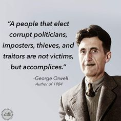 A people that elect corrupt politicians, imposters, thieves, and traitors are not victims, but accomplices. Great Quotes, Me Quotes, Inspirational Quotes, Wisdom Quotes, Motivational, George Orwell, Thats The Way, Politicians, We The People