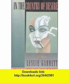 In the Country of Desire (9780060168803) Leslie Garrett , ISBN-10: 0060168803  , ISBN-13: 978-0060168803 ,  , tutorials , pdf , ebook , torrent , downloads , rapidshare , filesonic , hotfile , megaupload , fileserve
