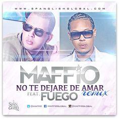 Maffio Ft. Fuego – No Te Dejare De Amar (Remix): Free Download!