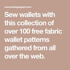 Sew wallets with this collection of over 100 free fabric wallet patterns gathered from all over the web.